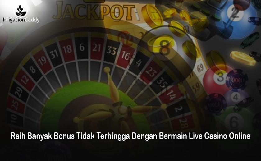 Casino Online Raih Banyak Bonus Tidak Terhingga - Irrigationcaddy